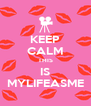 KEEP CALM THIS IS MYLIFEASME - Personalised Poster A4 size