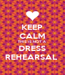KEEP CALM THIS IS NOT A DRESS REHEARSAL  - Personalised Poster A4 size