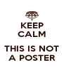 KEEP CALM  THIS IS NOT A POSTER - Personalised Poster A4 size