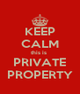KEEP CALM this is  PRIVATE PROPERTY - Personalised Poster A4 size