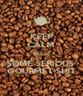 KEEP CALM this is SOME SERIOUS  GOURMET SHIT - Personalised Poster A4 size