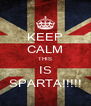 KEEP CALM THIS IS SPARTA!!!!! - Personalised Poster A4 size