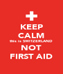 KEEP CALM this is SWITZERLAND NOT FIRST AID - Personalised Poster A4 size