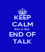 KEEP CALM this is the  END OF TALK - Personalised Poster A4 size