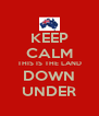 KEEP CALM THIS IS THE LAND DOWN UNDER - Personalised Poster A4 size