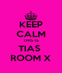 KEEP CALM THIS IS TIAS  ROOM X - Personalised Poster A4 size