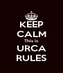 KEEP CALM This is URCA RULES - Personalised Poster A4 size