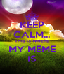 KEEP CALM... THIS IS WHERE MY MEME IS - Personalised Poster A4 size