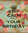 KEEP CALM THIS IS  YOUR  BIRTHDAY - Personalised Poster A4 size