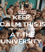 KEEP  CALM THIS IS YOUR LAST DAY  AT THE UNIVERSITY  - Personalised Poster A4 size