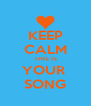 KEEP CALM THIS IS YOUR  SONG - Personalised Poster A4 size
