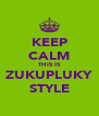 KEEP CALM THIS IS ZUKUPLUKY STYLE - Personalised Poster A4 size