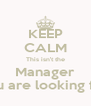 KEEP CALM This isn't the Manager you are looking for. - Personalised Poster A4 size