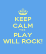KEEP CALM THIS  PLAY WILL ROCK! - Personalised Poster A4 size