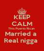 KEEP CALM This Puerto Rican  Married a  Real nigga  - Personalised Poster A4 size