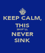 KEEP CALM, THIS SHIP'LL NEVER SINK - Personalised Poster A4 size