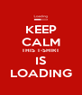 KEEP CALM THIS T-SHIRT IS LOADING - Personalised Poster A4 size