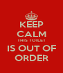 KEEP CALM THIS TOILET IS OUT OF ORDER - Personalised Poster A4 size