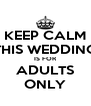 KEEP CALM THIS WEDDING IS FOR ADULTS ONLY - Personalised Poster A4 size