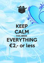 KEEP CALM THIS WEEK EVERYTHING €2,- or less - Personalised Poster A4 size