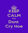 KEEP CALM Tho Dont  Cry Hoe - Personalised Poster A4 size