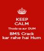 KEEP CALM Thoda sa aur DUM BMS Crack kar rahe hai Hum - Personalised Poster A4 size