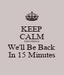 KEEP CALM THOMAS We'll Be Back In 15 Minutes - Personalised Poster A4 size