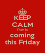 KEEP CALM Thor is coming this Friday - Personalised Poster A4 size