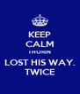 KEEP CALM THORIN LOST HIS WAY. TWICE - Personalised Poster A4 size