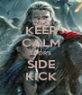 KEEP CALM THOR'S SIDE KICK - Personalised Poster A4 size