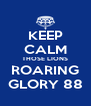 KEEP CALM THOSE LIONS ROARING GLORY 88 - Personalised Poster A4 size