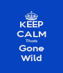 KEEP CALM Thots Gone Wild - Personalised Poster A4 size