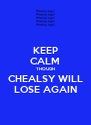 KEEP CALM THOUGH CHEALSY WILL LOSE AGAIN - Personalised Poster A4 size