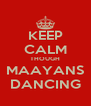 KEEP CALM THOUGH MAAYANS DANCING - Personalised Poster A4 size