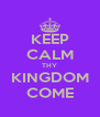 KEEP CALM THY KINGDOM COME - Personalised Poster A4 size