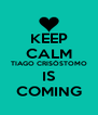 KEEP CALM TIAGO CRISÓSTOMO IS COMING - Personalised Poster A4 size