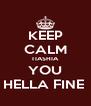 KEEP CALM TIASHIA YOU HELLA FINE  - Personalised Poster A4 size