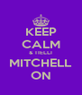 KEEP CALM & TIELLI MITCHELL ON - Personalised Poster A4 size