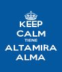KEEP CALM TIENE ALTAMIRA ALMA - Personalised Poster A4 size