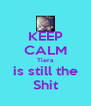 KEEP CALM Tiera is still the Shit - Personalised Poster A4 size