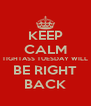 KEEP CALM TIGHTASS TUESDAY WILL BE RIGHT BACK - Personalised Poster A4 size