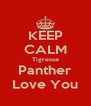 KEEP CALM Tigresse Panther Love You - Personalised Poster A4 size