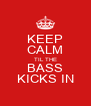 KEEP CALM TIL THE BASS KICKS IN - Personalised Poster A4 size