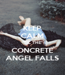 KEEP CALM 'TIL THE CONCRETE ANGEL FALLS - Personalised Poster A4 size