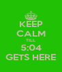 KEEP CALM TILL 5:04 GETS HERE - Personalised Poster A4 size