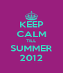 KEEP CALM TILL SUMMER 2012 - Personalised Poster A4 size