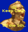 Keep Calm    till the 5th.. - Personalised Poster A4 size