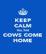 KEEP CALM TILL THE COWS COME HOME - Personalised Poster A4 size