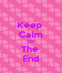 Keep  Calm Till The  End - Personalised Poster A4 size