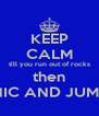 KEEP CALM till you run out of rocks then PANIC AND JUMP IN - Personalised Poster A4 size